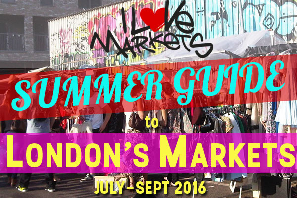 The I Love Markets Summer Guide to London's Markets